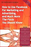 The Truth about Facebook - How to Use Facebook for Marketing and Advertising, and Much More - the Facts You Should Know, , 1742441815