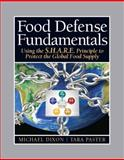 Food Defense Fundamentals : Using the S. H. A. R. E. Principle to Protect the Global Food Supply, Dixon, Michael and Paster, Tara, 013139181X