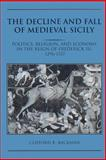 The Decline and Fall of Medieval Sicily : Politics, Religion, and Economy in the Reign of Frederick III, 1296-1337, Backman, Clifford R., 0521521815