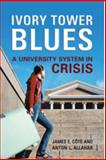 Ivory Tower Blues : A University System in Crisis, Allahar, Anton L. and Côté, James E., 0802091814