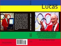 John apostal Lucas : A Collection of Articles and Essays: TEACHER, SPORT HISTORIAN, and ONE WHO LIVED HIS LIFE EARNESTLY, Lucas, John Apostal, 0979551811