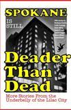 Spokane Is Still Deader Than Dead, Barbara Curtis, Colin Conway, Dale Alling, Darin Krogh, Carol Crigger, Steve Oliver, Linda Bond, Mark Shilo, 0982591810