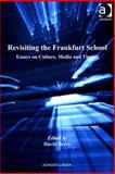 Revisiting the Frankfurt School : Essays on Culture Media and Theory, Weaver, Andrew H. and Berry, David, 1409411818