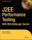 J2EE Performance Testing with BEA WebLogic Server, Peter Zadrozny and Philip Aston, 159059181X