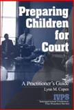 Preparing Children for Court : A Practitioner's Guide, Copen, Lynn M., 0761921826