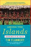 Among the Islands, Tim Flannery, 0802121829