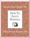 How to Santa Barbara Volume II : The Advanced Course, Graffy de Garcia, Erin, 0963501828