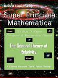 Super Principia Mathematica - the Rage to Master Conceptual and Mathematica Physics - the General Theory of Relativity : The Rage to Master Conceptual and Mathematical Physics, Kemp, Robert/Louis, 0984151826