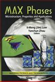 Max Phases : Microstructure, Properties and Applications, Zhou, Yanchun and Low, It-Meng, 1613241828