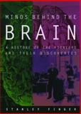 Minds Behind the Brain : A History of the Pioneers and Their Discoveries, Finger, Stanley, 0195181824