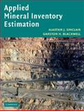 Applied Mineral Inventory Estimation, Sinclair, Alastair J. and Blackwell, Garston H., 0521021820