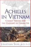 Achilles in Vietnam : Traumatic Stress and the Undoing of Character, Shay, Jonathan, 0689121822