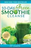 10-Day Green Smoothie Cleanse, J. J. Smith, 0982301820