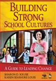 Building Strong School Cultures : A Guide to Leading Change, Louis, Karen Seashore and Kruse, Sharon D., 1412951828