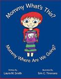 Mommy What's This? Mommy Where Are We Going?, Laura M. Smith, 1449061826