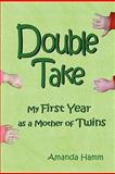 Double Take: My First Year as a Mother of Twins, Amanda Hamm, 0557681820