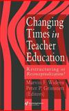Changing Times in Teacher Education : Restructuring or Reconceptualising?, , 075070182X
