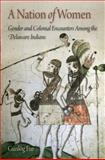 A Nation of Women : Gender and Colonial Encounters among the Delaware Indians, Fur, Gunlög, 0812241827