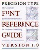 The Precision Type Font Reference Guide : Version 5.0: Complete Font Software Resource for Electronic Publishing, Level, Jeff and Newman, Bruce, 0881791822