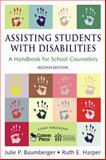 Assisting Students with Disabilities : A Handbook for School Counselors, Baumberger, Julie P. and Harper, Ruth E., 1412941822