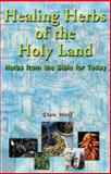 Healing Herbs of the Holy Land, Dan Wolf, 9654941821