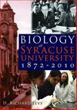 Biology at Syracuse University, 1872-2010, H. Richard Levy, 0815681828