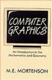 Computer Graphics : An Introduction to the Mathematics and Geometry, Mortenson, Michael E., 0831111828