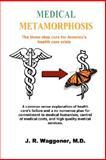 Medical Metamorphosis, J. R. Waggoner, 1435701828