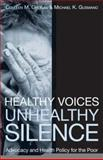 Healthy Voices, Unhealthy Silence : Advocacy and Health Policy for the Poor, Grogan, Colleen M. and Gusmano, Michael K., 1589011821