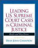 Leading U. S. Supreme Court Cases in Criminal Justice : Briefs and Key Terms, Champion, Dean John, 0135131820