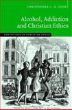 Alcohol, Addiction and Christian Ethics, Cook, Christopher C. H., 0521851823