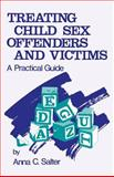 Treating Child Sex Offenders and Victims : A Practical Guide, Salter, Anna C., 0803931824