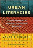 Urban Literacies : Critical Perspectives on Language, Learning, and Community, Valerie Kinloch, 0807751820