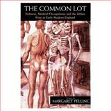 The Common Lot : Sickness, Medical Occupations and the Urban Poor in Early Modern England, Pelling, Margaret, 0582231825