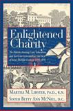 Enlightened Charity : The Holistic Nursing Care, Education, and Advices Concerning the Sick of Sister Matilda Coskery, 1799-1870, Libster, Martha, 0975501828