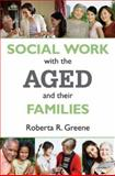 Social Work with the Aged and Their Families, Greene, Roberta R. and Greene, Roberta, 0202361829
