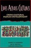 Lives Across Cultures : Cross-Cultural Human Development, Gardiner, Harry W. and Mutter, Jay D., 0205191827