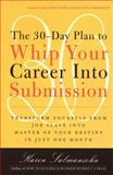 The 30-Day Plan to Whip Your Career into Submission, Karen Salmansohn, 0767901827