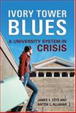 Ivory Tower Blues : A University System in Crisis, Allahar, Anton L. and Côté, James E., 0802091822