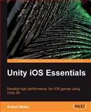 Unity iOS Essentials, Robert Wiebe, 1849691827