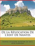 De la Révocation de L'Edit de Nantes, Samuel Ustazade Silvestre De Sacy and Léon Aubineau, 1147671826