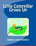 Little Caterpillar Grows Up, Debbie Hawkins, 1475291825