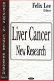 Liver Cancer : New Research, Lee, Felix, 1594541825