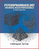Psychopharmacology for Helping Professionals : An Integral Exploration, Rak, Carl F. and Ingersoll, R. Elliott, 0534611826