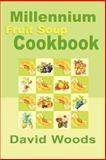 Millennium Fruit Soup Cookbook, David Woods, 0595001823
