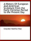 A History of European and American Sculpture from the Early Christian Period to the Present Day, Chandler Rathfon Post, 1113761822