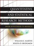 Quantitative and Statistical Research Methods : From Hypothesis to Results, Martin, William E. and Bridgmon, Krista D., 0470631821