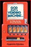 God Is Not a Vending Machine, Marvin Hinten, 0595161820