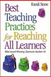 Best Teaching Practices for Reaching All Learners : What Award-Winning Classroom Teachers Do, Stone, Randi, 0761931821