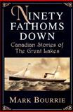 Ninety Fathoms Down, Mark Bourrie, 0888821824